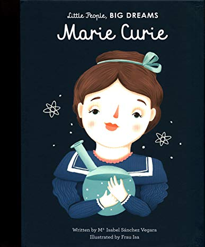 Marie Curie (Little People, Big Dreams) By Isabel Sanchez Vegara