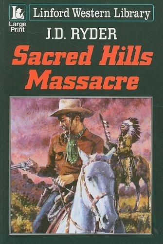 Sacred Hills Massacre By J. D. Ryder