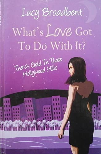 What's Love Got To Do With It? By Lucy Broadbent