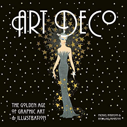 Art Deco: The Golden Age of Graphic Art & Illustration by Michael Robinson