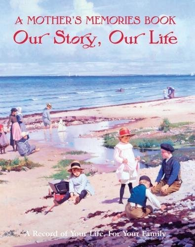 A Mother's Memory Book: Our Story, Our Life, A Record of Your Life, For Your Family Created by Flame Tree Studio