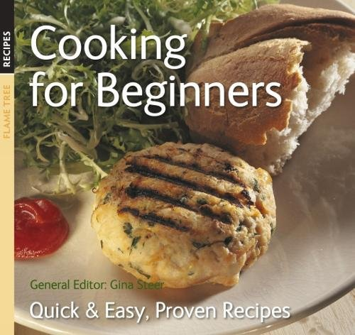 Cooking for Beginners: Quick and Easy, Proven Recipes by Gina Steer