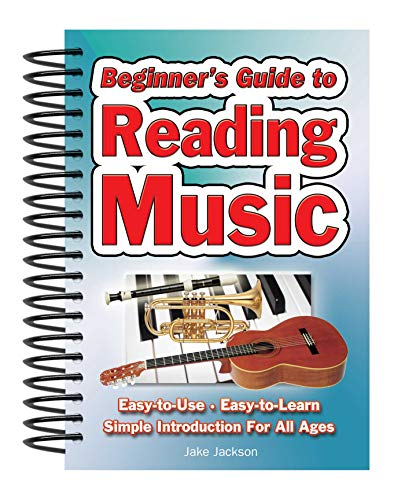 Beginner's Guide to Reading Music Beginner's Guide to Reading Music: Easy to Use, Easy to Learn; A Simple Introduction for All Ages By Jake Jackson