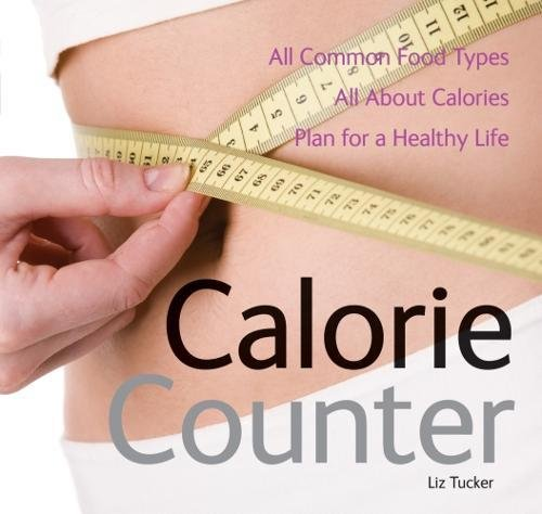 Calorie Counter: All Common Food Types, All About Calories, Plan for a Healthy Life By Liz Tucker
