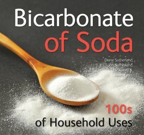 Bicarbonate of Soda: 100s of Household Uses By Diane Sutherland