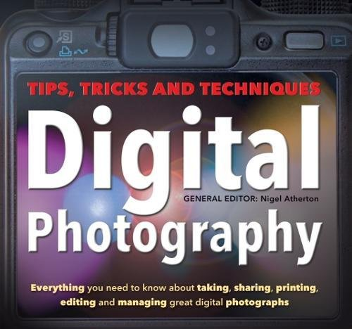 Digital Photography: Tips, Tricks and Techniques by Nigel Atherton Paperback The 6