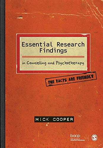 Essential Research Findings in Counselling and Psychotherapy: The Facts are Friendly By Mick Cooper