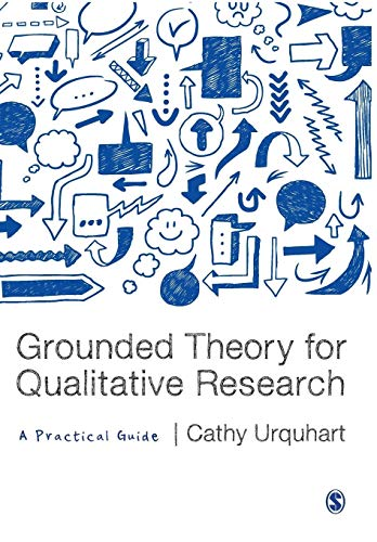 Grounded Theory for Qualitative Research: A Practical Guide By Cathy Urquhart