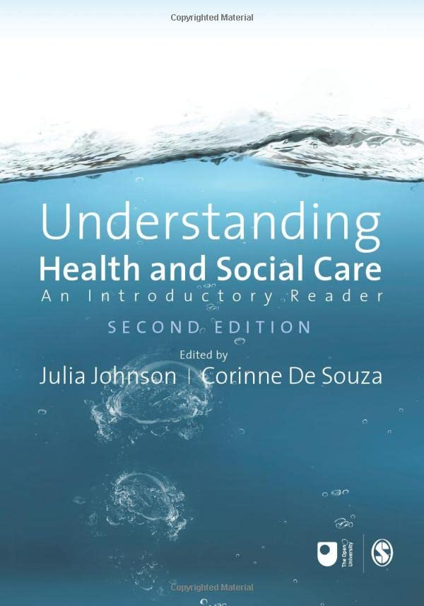 Understanding Health and Social Care: An Introductory Reader (Published in association with The Open University) Edited by Corinne De Souza