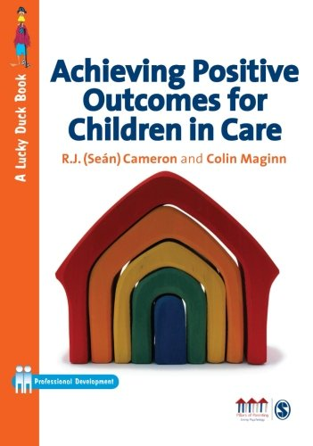 Achieving Positive Outcomes for Children in Care (Lucky Duck Books) By R. J. Cameron