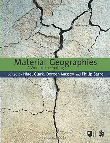 Material Geographies: A World in the Making (Published in association with The Open University) By Edited by Phil Sarre
