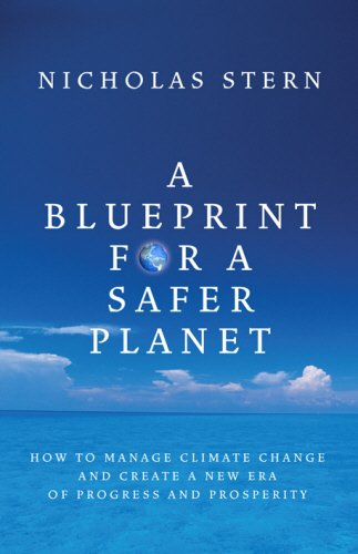 A Blueprint for a Safer Planet: How to Manage Climate Change and Create a New Era of Progress and Prosperity By Nicholas Stern