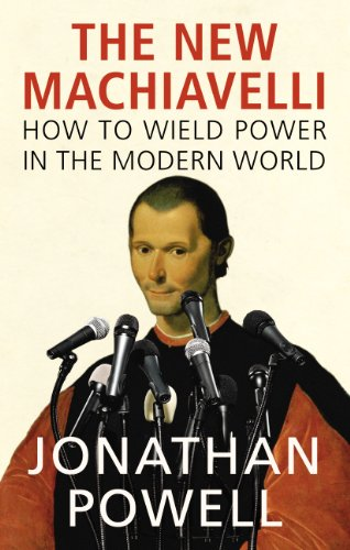 The New Machiavelli: How to Wield Power in the Modern World by Jonathan Powell