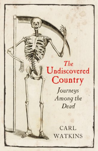 The Undiscovered Country: Journeys Among the Dead By Carl Watkins