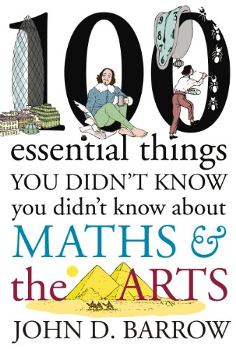 100 Essential Things You Didn't Know You Didn't Know About Maths and the Arts: Volume 3: Arts by John D. Barrow