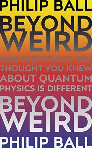 Beyond Weird By Philip Ball