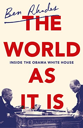 The World As It Is: Inside the Obama White House by Ben Rhodes