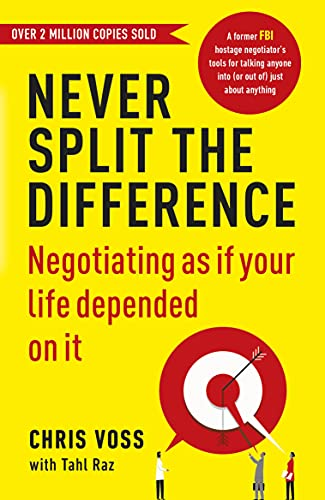 Never Split the Difference Never Split the Difference: Negotiating as if Your Life Depended on It By Chris Voss