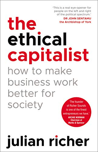 The Ethical Capitalist: How to Make Business Work Better for Society By Julian Richer