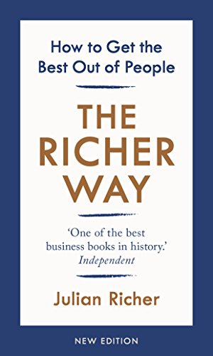 The Richer Way: How to Get the Best Out of People By Julian Richer