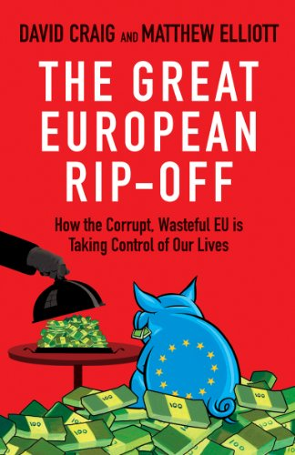 The Great European Rip-off: How the Corrupt, Wasteful EU is Taking Control of Our Lives By David Craig