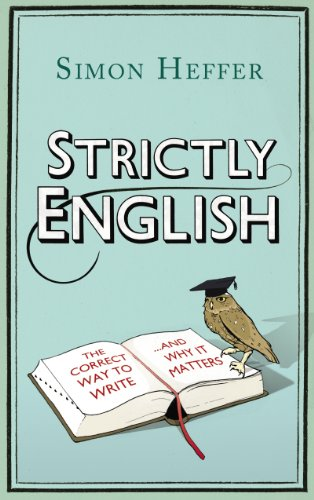 Strictly English: The Correct Way to Write... and Why it Matters by Simon Heffer