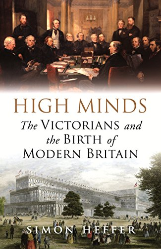 High Minds: The Victorians and the Birth of Modern Britain by Heffer, Simon The
