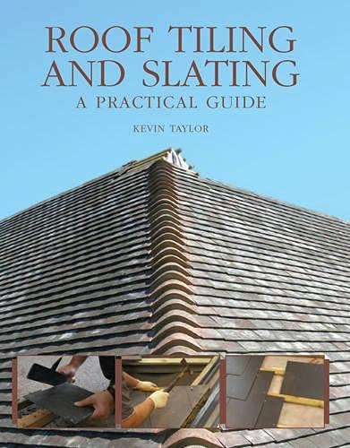 Roof Tiling and Slating: A Practical Guide by Kevin Taylor