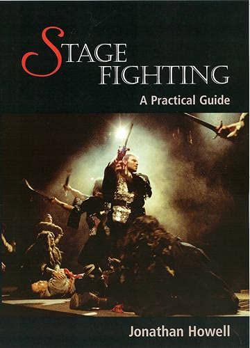 Stage Fighting: A Practical Guide By Jonathan Howell