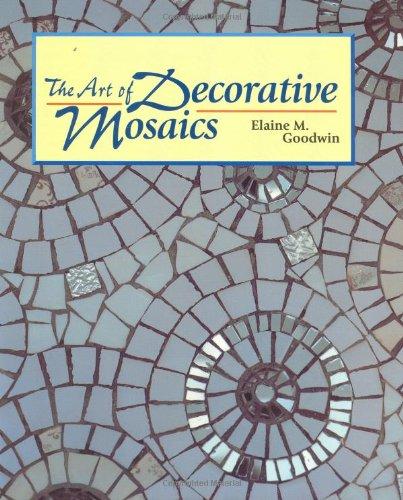 The Art of Decorative Mosaics By Elaine M Goodwin