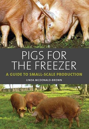 Pigs for the Freezer: A Guide to Small-Scale Production By Linda McDonald-Brown
