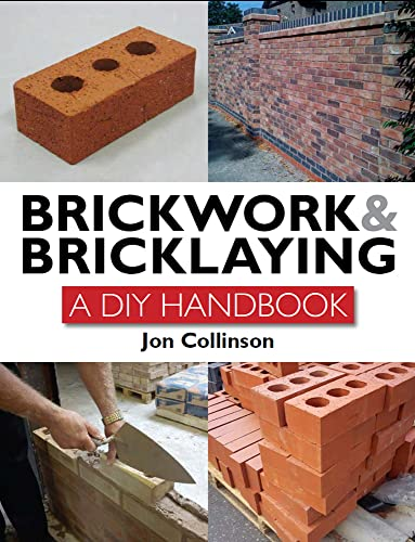 Brickwork and Bricklaying: A DIY Guide By Jon Collinson