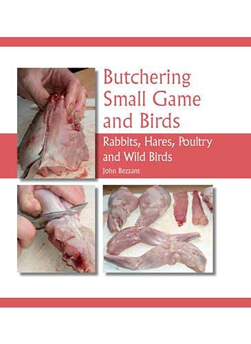 Butchering Small Game and Birds: Rabbits, Hares, Poultry and Wild Birds By John Bezzant