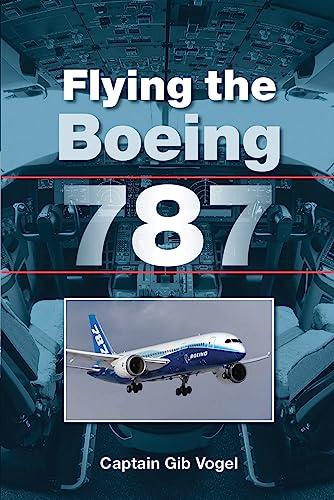 Flying the Boeing 787 By Gib Vogel, Captain