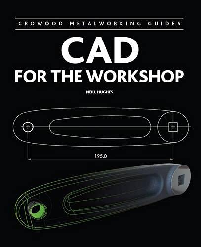 CAD for the Workshop By Neill Hughes