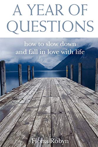 A Year of Questions By Fiona Robyn