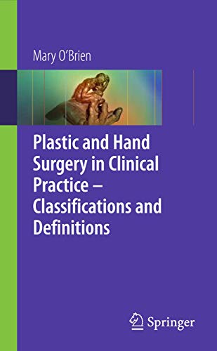 Plastic and Hand Surgery in Clinical Practice: Classifications and Definitions: Classifications and Definitions in Clinical Practice By Mary O'Brien