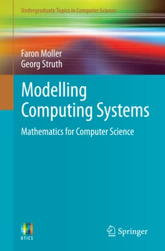 Modelling Computing Systems: Mathematics for Computer Science by Faron Moller