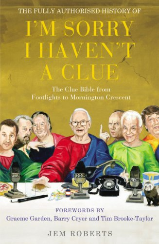 """The Fully Authorised History of """"I'm Sorry I Haven't a Clue"""": The Clue Bible from """"Footlights"""" to """"Mornington Crescent"""" by Jem Roberts"""