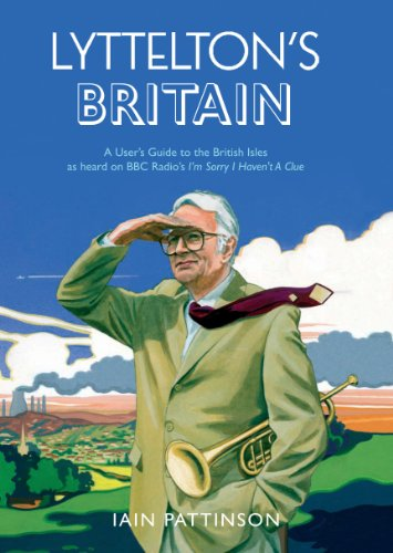 "Lyttelton's Britain: A User's Guide to the British Isles as Heard on BBC Radio's ""I'm Sorry I Haven't a Clue"" by Iain Pattinson"
