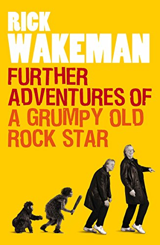 Further Adventures of a Grumpy Old Rock Star By Rick Wakeman