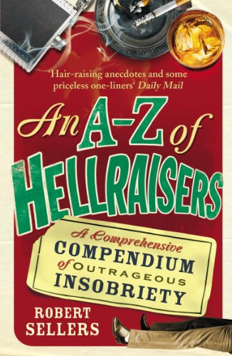 A-Z of Hellraisers By Robert Sellers