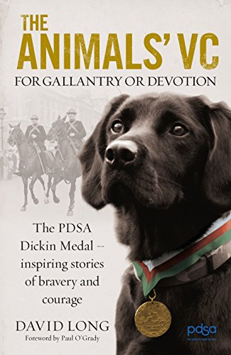 The Animals' VC: For Gallantry or Devotion: The PDSA Dickin Medal - 63 Inspiring Stories of Bravery and Courage by David Long