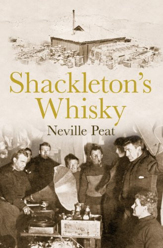 Shackleton's Whisky: The extraordinary story of an heroic explorer and twenty-five cases of unique MacKinlay's Old Scotch By Neville Peat