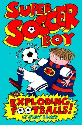 Super Soccer Boy and the Exploding Footballs by Judy Brown