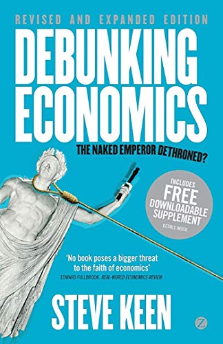 Debunking Economics: The Naked Emperor Dethroned? by Steve Keen