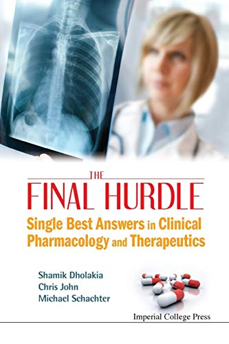 Final Hurdle, The: Single Best Answers In Clinical Pharmacology And Therapeutics By Shamik Dholakia
