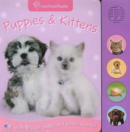 Kittens and Puppies By Rachel Hale