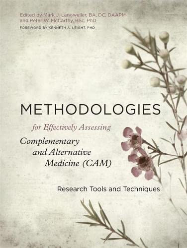 Methodologies for Effectively Assessing Complementary and Alternative Medicine (CAM): Research Tools and Techniques By Edited by Peter W. McCarthy