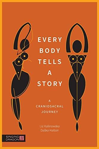 Every Body Tells a Story: A Craniosacral Journey By Liz Kalinowska